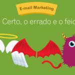 [Infográfico] o certo, o errado e o feio nas ações de e-mail marketing